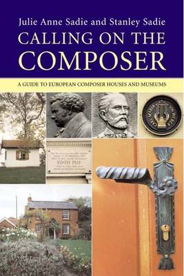 Calling on the Composer: A Guide to European Composer Houses and Museums (Hardback)