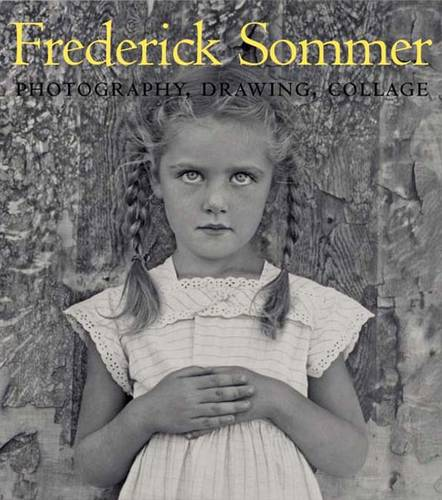 The Art of Frederick Sommer: Photography, Drawing, Collage (Hardback)
