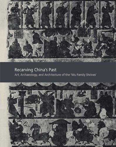 "Recarving China's Past: Art, Archaeology and Architecture of the ""Wu Family Shrines"" (Hardback)"