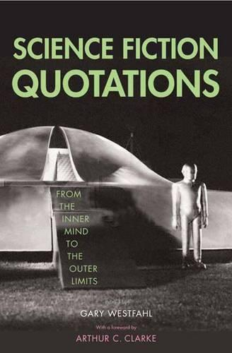 Science Fiction Quotations: From the Inner Mind to the Outer Limits (Paperback)