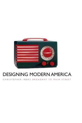 Designing Modern America: Broadway to Main Street (Hardback)