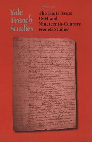 Yale French Studies, Number 107: The Haiti Issue: 1804 and Nineteenth-Century French Studies - Yale French Studies (Paperback)