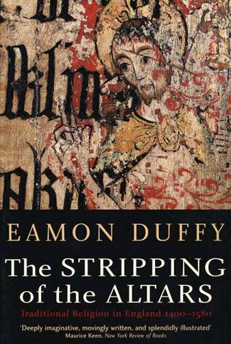 The Stripping of the Altars: Traditional Religion in England, 1400?1580 (Paperback)