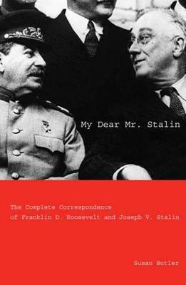 My Dear Mr Stalin: The Complete Correspondence of Franklin D. Roosevelt and Joseph V. Stalin (Hardback)