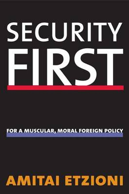 Security First: For a Muscular, Moral Foreign Policy (Hardback)