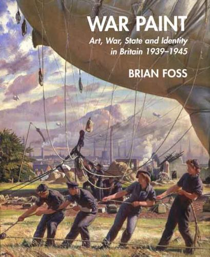 War Paint: Art, War, State and Identity in Britain, 1939-1945 - The Paul Mellon Centre for Studies in British Art (Hardback)