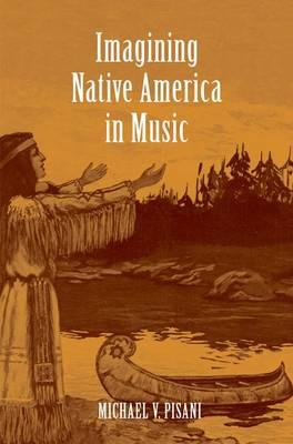 Imagining Native America in Music (Hardback)