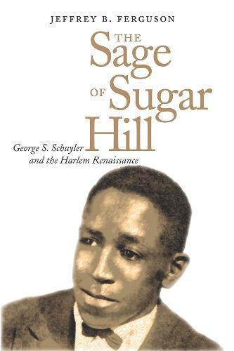 The Sage of Sugar Hill: George S. Schuyler and the Harlem Renaissance (Hardback)