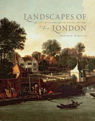 Landscapes of London: The City, the Country, and the Suburbs, 1660-1840 - Studies in British Art (Hardback)
