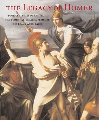 The Legacy of Homer: Four Centuries of Art from the Ecole Nationale Superieure des Beaux-Arts, Paris (Hardback)