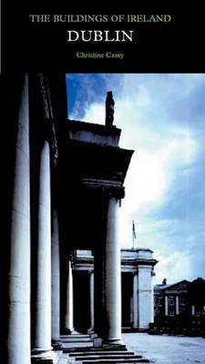 Dublin: The City Within the Grand and Royal Canals and the Circular Road, with the Phoenix Park - Pevsner Architectural Guides: Buildings of Ireland (Hardback)