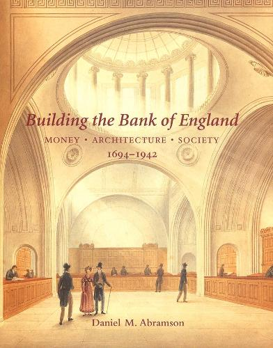 Building the Bank of England: Money, Architecture, Society 1694-1942 - Studies in British Art (Hardback)