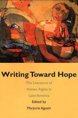 Writing Toward Hope: The Literature of Human Rights in Latin America (Paperback)