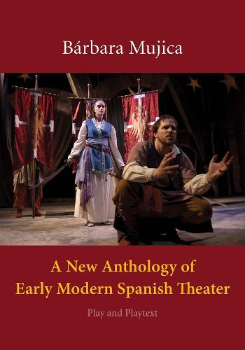 A New Anthology of Early Modern Spanish Theater: Play and Playtext (Hardback)