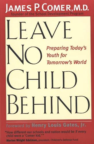 Leave No Child Behind: Preparing Today's Youth for Tomorrow's World (Paperback)