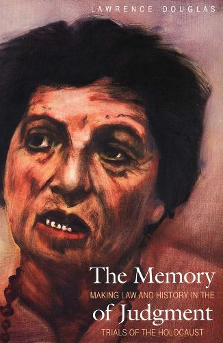 The Memory of Judgment: Making Law and History in the Trials of the Holocaust (Paperback)