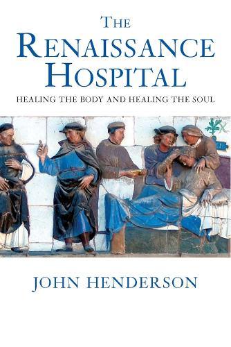 The Renaissance Hospital: Healing the Body and Healing the Soul (Hardback)