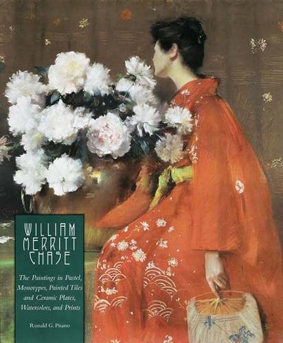 William Merritt Chase: The Paintings in Pastel, Monotypes, Painted Tiles and Ceramic Plates, Watercolors, and Prints (Hardback)