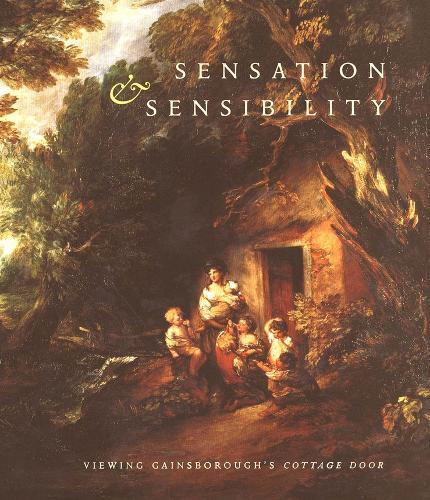 "Sensation and Sensibility: Viewing Gainsborough's ""Cottage Door"" (Hardback)"