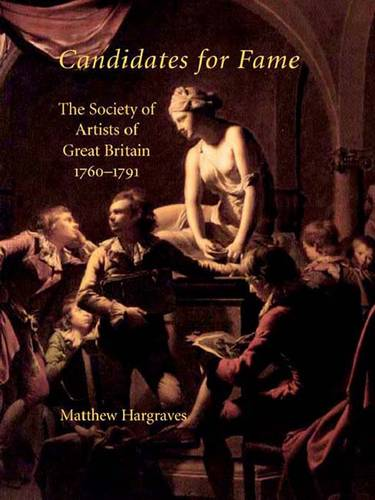 Candidates for Fame: The Society of Artists of Great Britain 1760-1791 (Hardback)