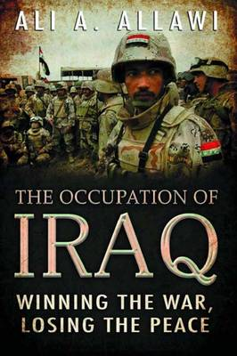 The Occupation of Iraq: Winning the War, Losing the Peace (Hardback)