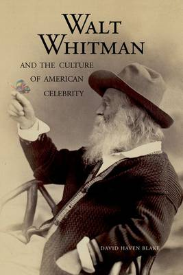 Walt Whitman and the Culture of American Celebrity (Hardback)