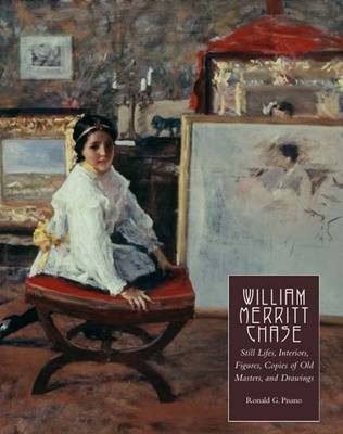 William Merritt Chase: Still Lifes, Interiors, Figures, Copies of Old Masters, and Drawings (Hardback)