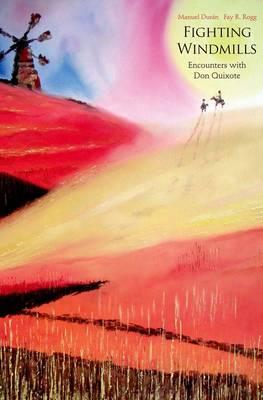 Fighting Windmills: Encounters with Don Quixote (Hardback)