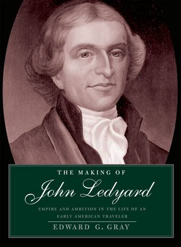 The Making of John Ledyard: Empire and Ambition in the Life of an Early American Traveler (Hardback)