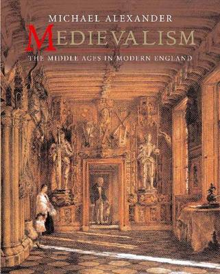 Medievalism: The Middle Ages in Modern England (Hardback)