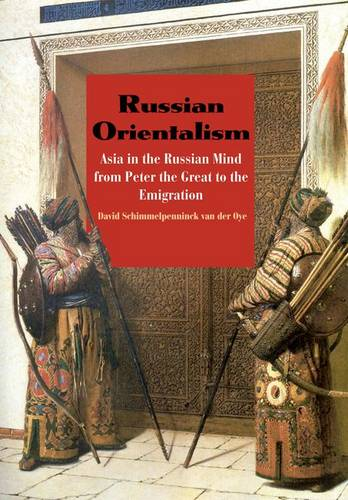 Russian Orientalism: Asia in the Russian Mind from Peter the Great to the Emigration (Hardback)