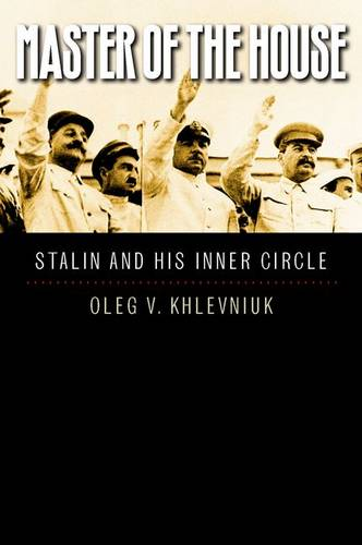 Master of the House: Stalin and His Inner Circle - Yale-Hoover Series on Authoritarian Regimes (Hardback)