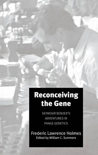 Reconceiving the Gene: Seymour Benzer's Adventures in Phage Genetics (Hardback)