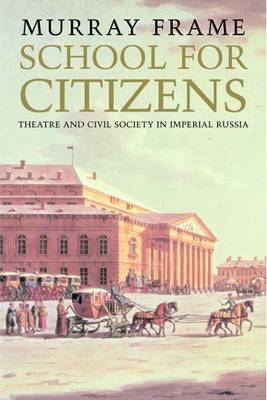 School for Citizens: Theatre and Civil Society in Imperial Russia (Hardback)