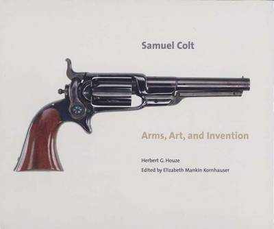 Samuel Colt: Arms, Art, and Invention (Hardback)