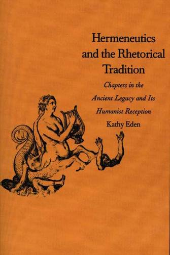 Hermeneutics and the Rhetorical Tradition: Chapters in the Ancient Legacy and Its Humanist Reception - Yale Studies in Hermeneutics (Paperback)