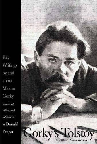 Gorky's Tolstoy and Other Reminiscences: Key Writings by and about Maxim Gorky - Russian Literature and Thought Series (Hardback)