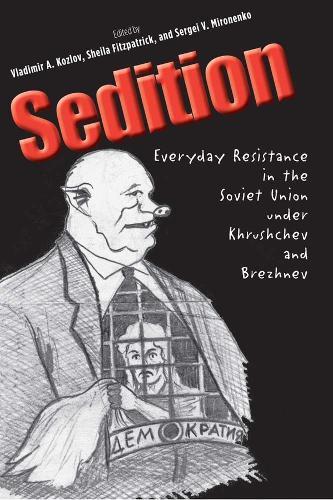Sedition: Everyday Resistance in the Soviet Union under Khrushchev and Brezhnev - Annals of Communism (Hardback)