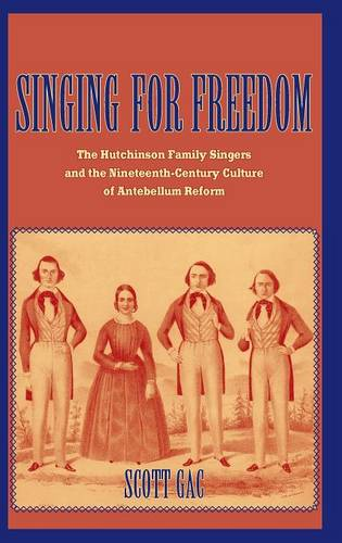 Singing for Freedom: The Hutchinson Family Singers and the Nineteenth-Century Culture of Reform (Hardback)