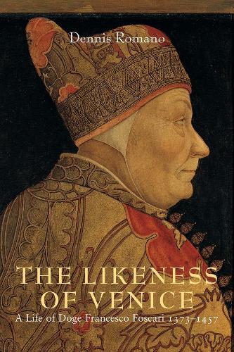 The Likeness of Venice: A Life of Doge Francesco Foscari (Hardback)