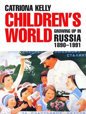 Children's World: Growing Up in Russia, 1890-1991 (Hardback)