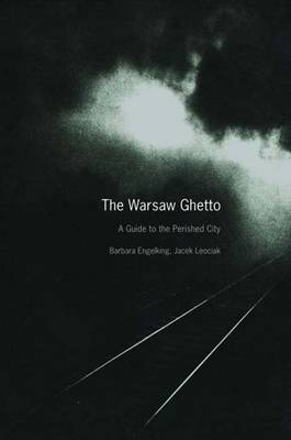 The Warsaw Ghetto: A Guide to the Perished City (Hardback)