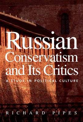 Russian Conservatism and Its Critics: A Study in Political Culture (Hardback)
