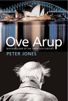 Ove Arup: Master Builder of the Twentieth Century (Hardback)