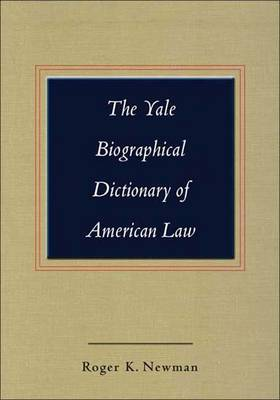 The Yale Biographical Dictionary of American Law - Yale Law Library Series in Legal History and Reference (Hardback)