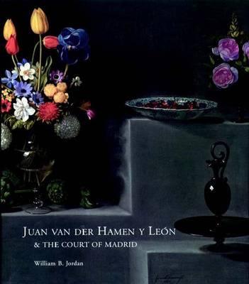 Juan Van Der Hamen Y Leon and the Court of Madrid (Hardback)