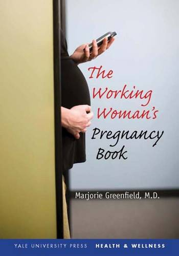 The Working Woman's Pregnancy Book - Yale University Press Health & Wellness (Paperback)