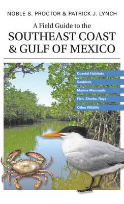 A Field Guide to the Southeast Coast & Gulf of Mexico: Coastal Habitats, Seabirds, Marine Mammals, Fish, & Other Wildlife (Paperback)