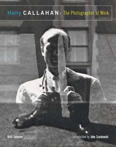 Harry Callahan: The Photographer at Work (Hardback)