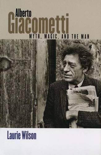 Alberto Giacometti: Myth, Magic, and the Man (Paperback)